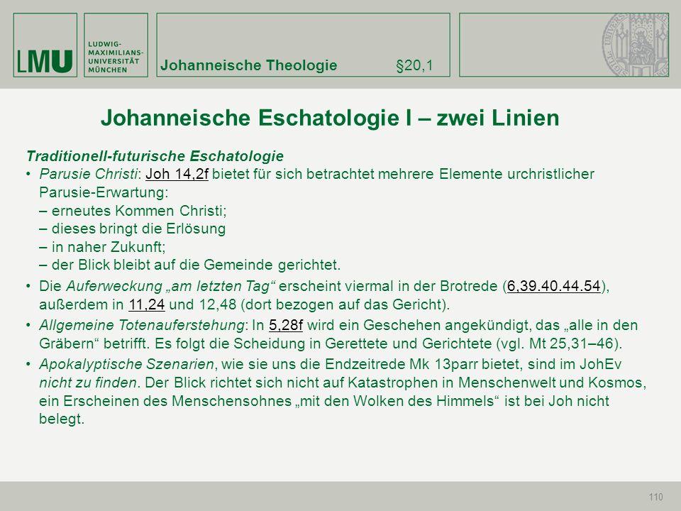 Johanneische Theologie§20,1 110 Traditionell-futurische Eschatologie Parusie Christi: Joh 14,2f bietet für sich betrachtet mehrere Elemente urchristli