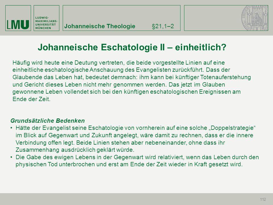 Johanneische Theologie§21,1–2 112 Grundsätzliche Bedenken Hätte der Evangelist seine Eschatologie von vornherein auf eine solche Doppelstrategie im Bl