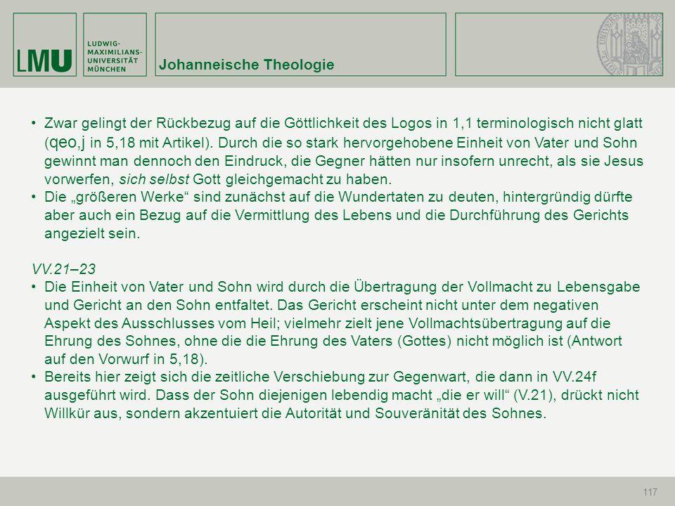 Johanneische Theologie 117 Zwar gelingt der Rückbezug auf die Göttlichkeit des Logos in 1,1 terminologisch nicht glatt ( qeo,j in 5,18 mit Artikel). D