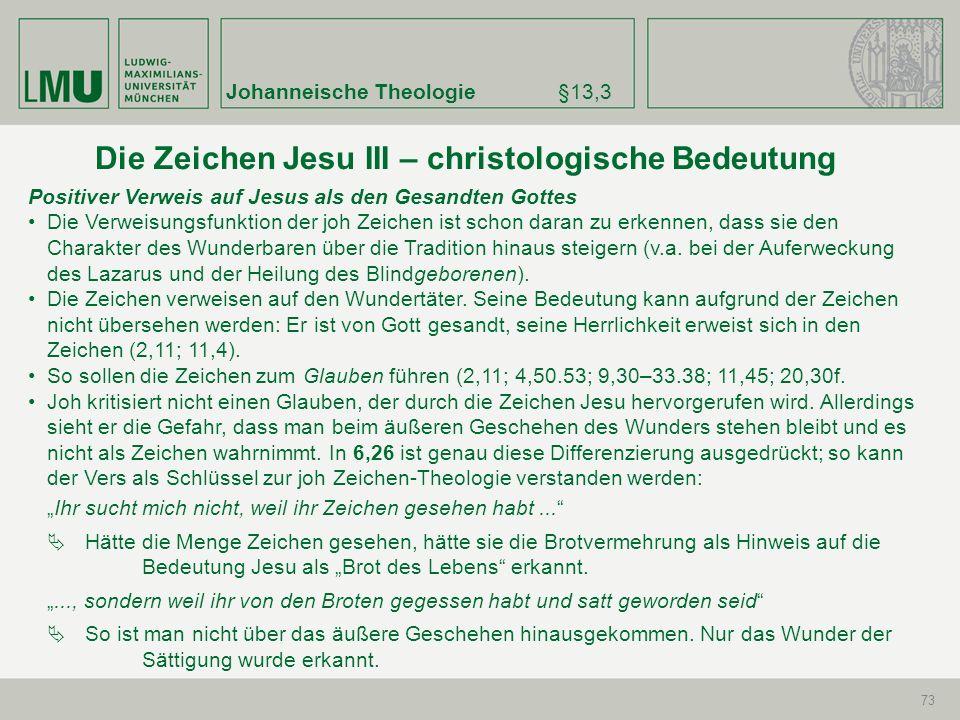 Johanneische Theologie§13,3 73 Positiver Verweis auf Jesus als den Gesandten Gottes Die Verweisungsfunktion der joh Zeichen ist schon daran zu erkenne