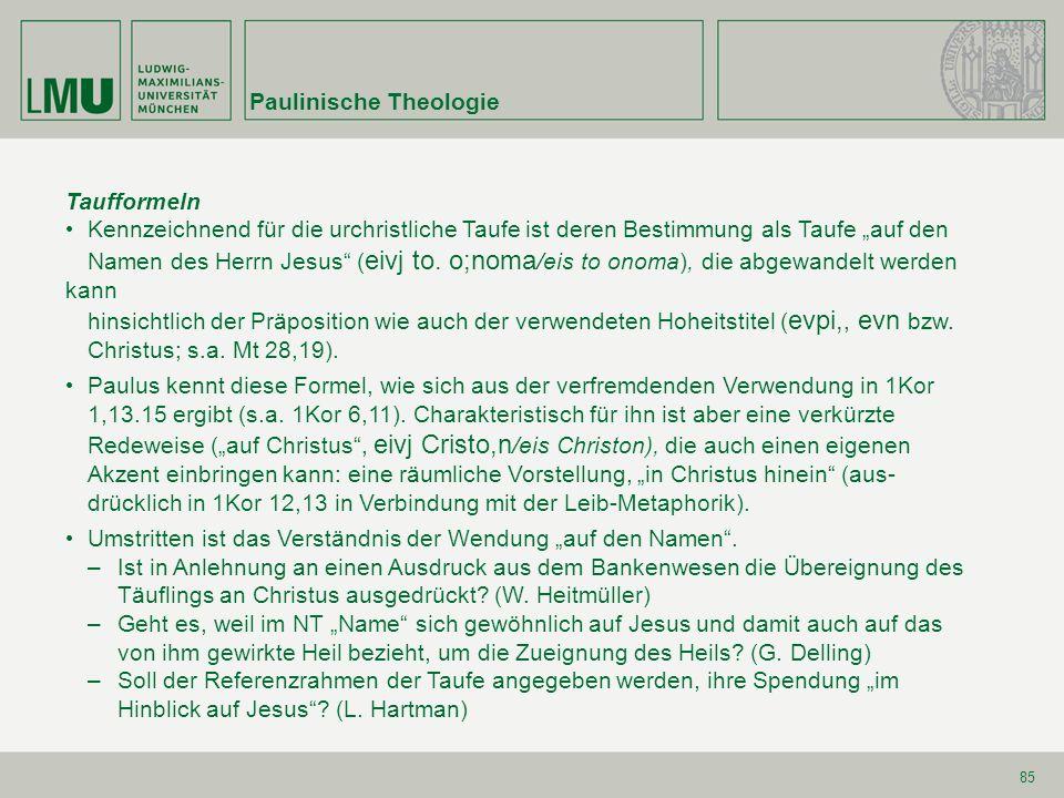 85 Taufformeln Kennzeichnend für die urchristliche Taufe ist deren Bestimmung als Taufe auf den Namen des Herrn Jesus ( eivj to. o;noma /eis to onoma)