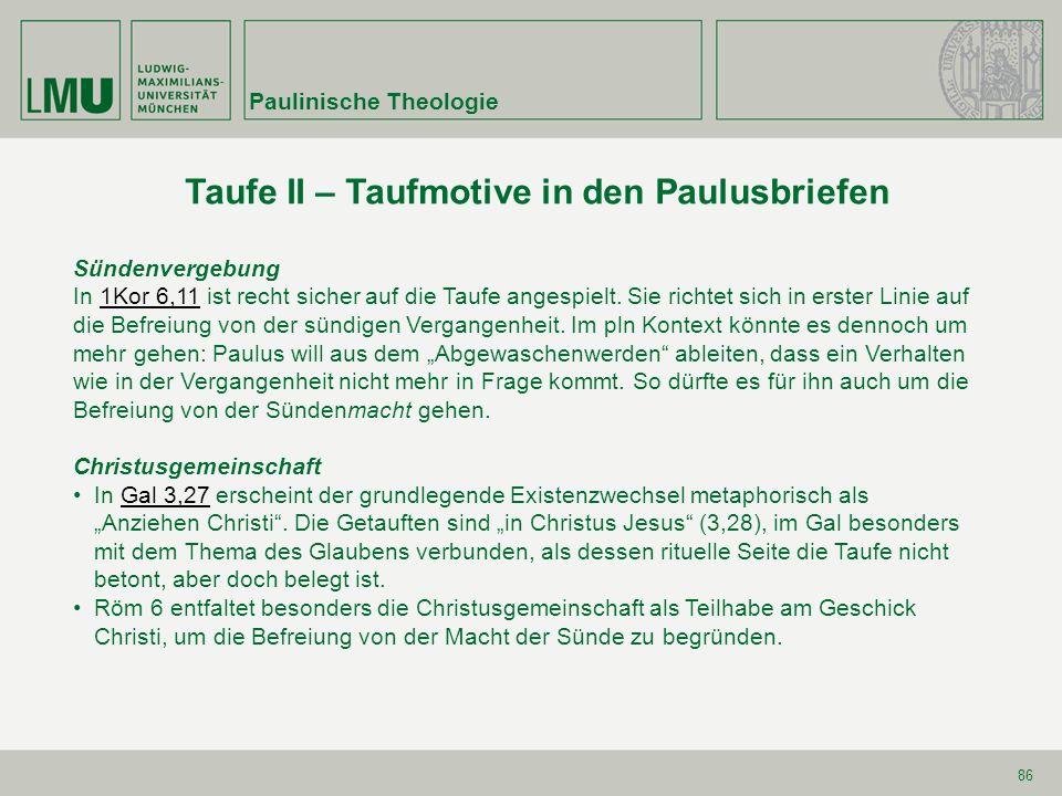 86 Taufe II – Taufmotive in den Paulusbriefen Sündenvergebung In 1Kor 6,11 ist recht sicher auf die Taufe angespielt. Sie richtet sich in erster Linie