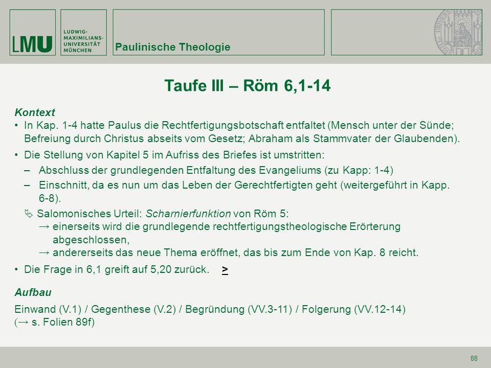 88 Taufe III – Röm 6,1-14 Kontext In Kap. 1-4 hatte Paulus die Rechtfertigungsbotschaft entfaltet (Mensch unter der Sünde; Befreiung durch Christus ab