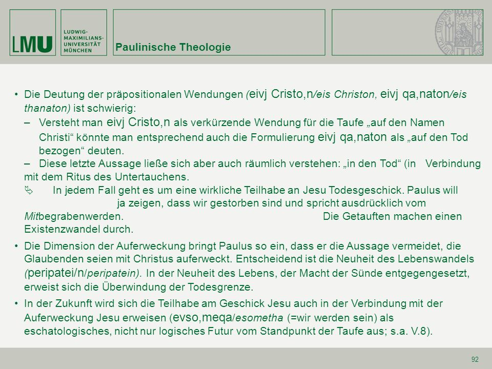 92 Die Deutung der präpositionalen Wendungen ( eivj Cristo,n /eis Christon, eivj qa,naton /eis thanaton) ist schwierig: –Versteht man eivj Cristo,n al