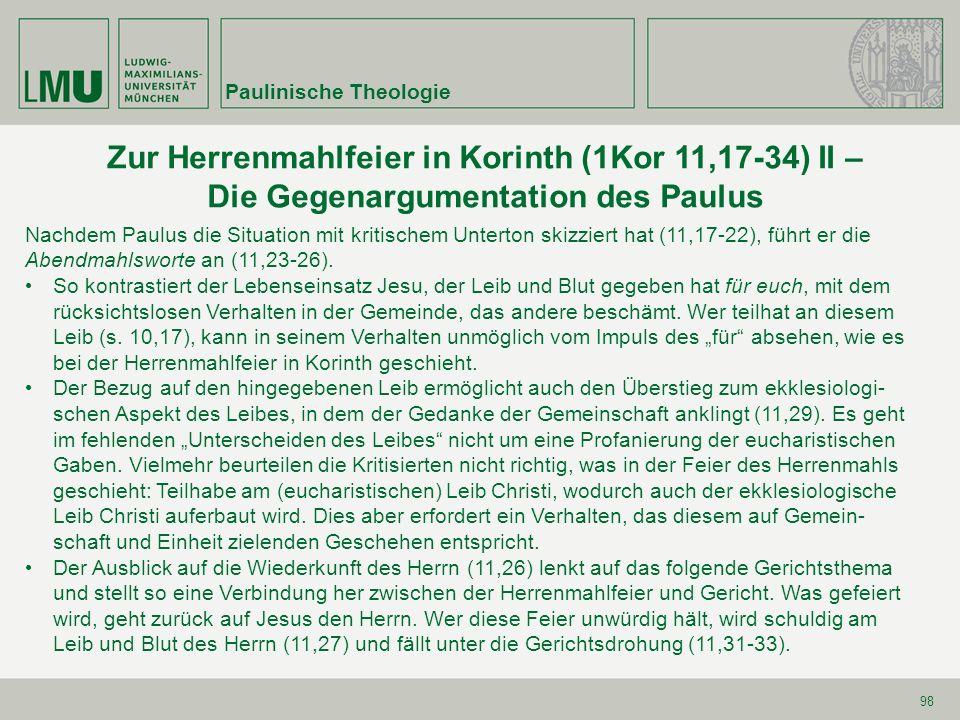 98 Zur Herrenmahlfeier in Korinth (1Kor 11,17-34) II – Die Gegenargumentation des Paulus Nachdem Paulus die Situation mit kritischem Unterton skizzier