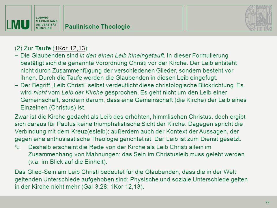 Paulinische Theologie 78 (2) Zur Taufe (1Kor 12,13):1Kor 12,13 –Die Glaubenden sind in den einen Leib hineingetauft. In dieser Formulierung bestätigt