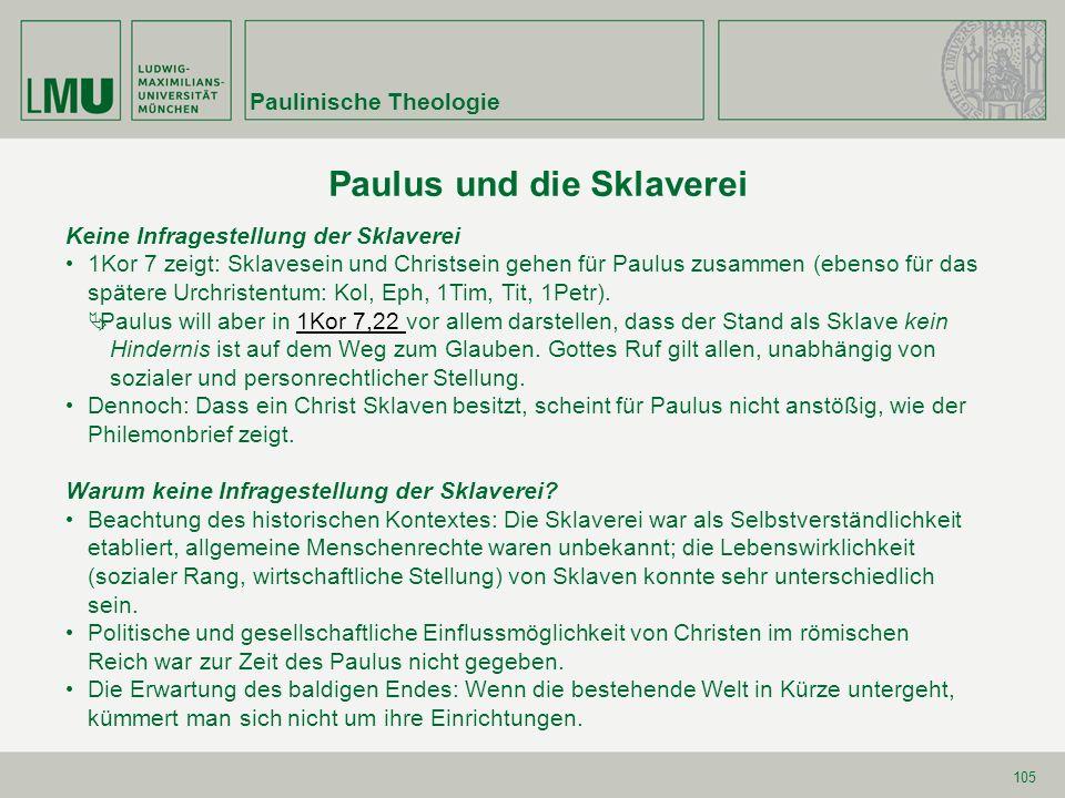 105 Paulus und die Sklaverei Keine Infragestellung der Sklaverei 1Kor 7 zeigt: Sklavesein und Christsein gehen für Paulus zusammen (ebenso für das spä
