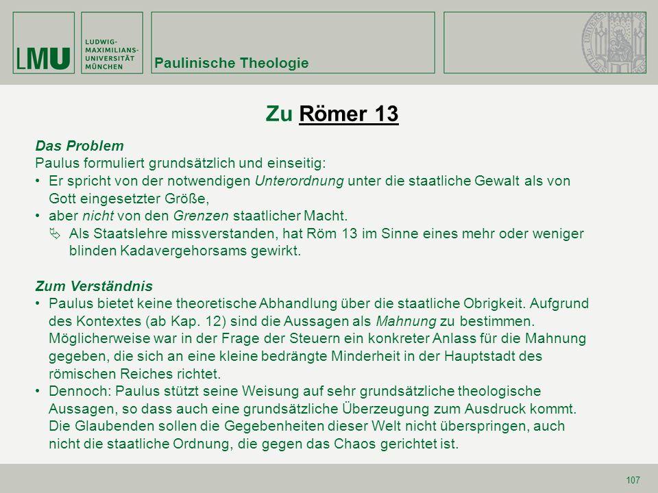 107 Zu Römer 13Römer 13 Das Problem Paulus formuliert grundsätzlich und einseitig: Er spricht von der notwendigen Unterordnung unter die staatliche Ge