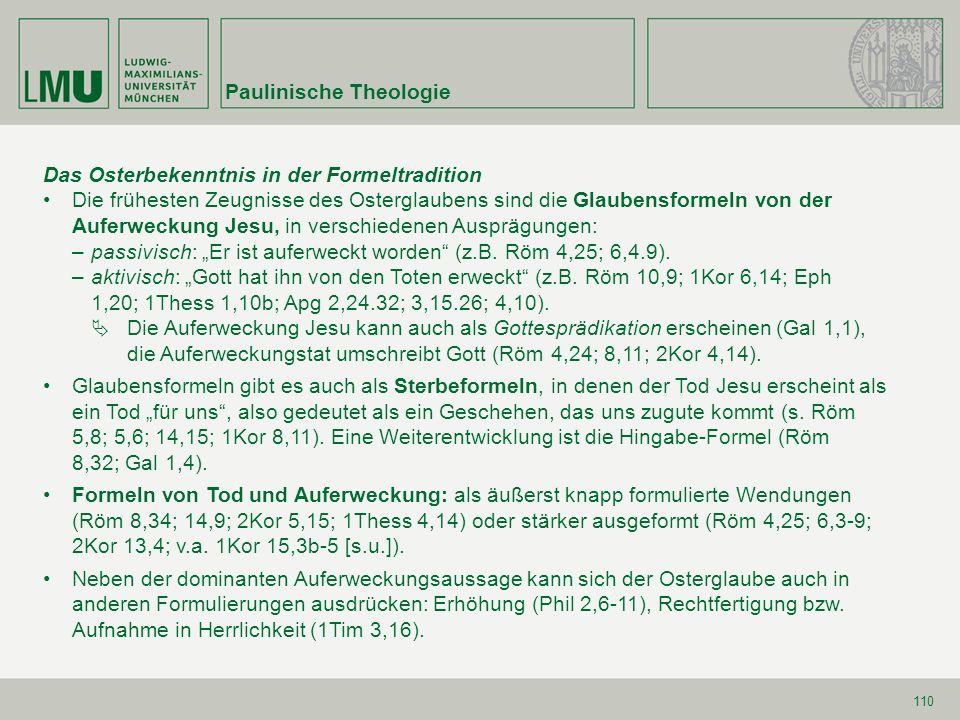 110 Das Osterbekenntnis in der Formeltradition Die frühesten Zeugnisse des Osterglaubens sind die Glaubensformeln von der Auferweckung Jesu, in versch