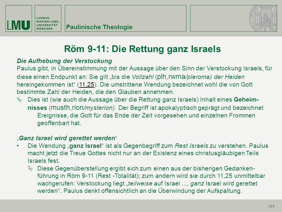131 Röm 9-11: Die Rettung ganz Israels Die Aufhebung der Verstockung Paulus gibt, in Übereinstimmung mit der Aussage über den Sinn der Verstockung Isr