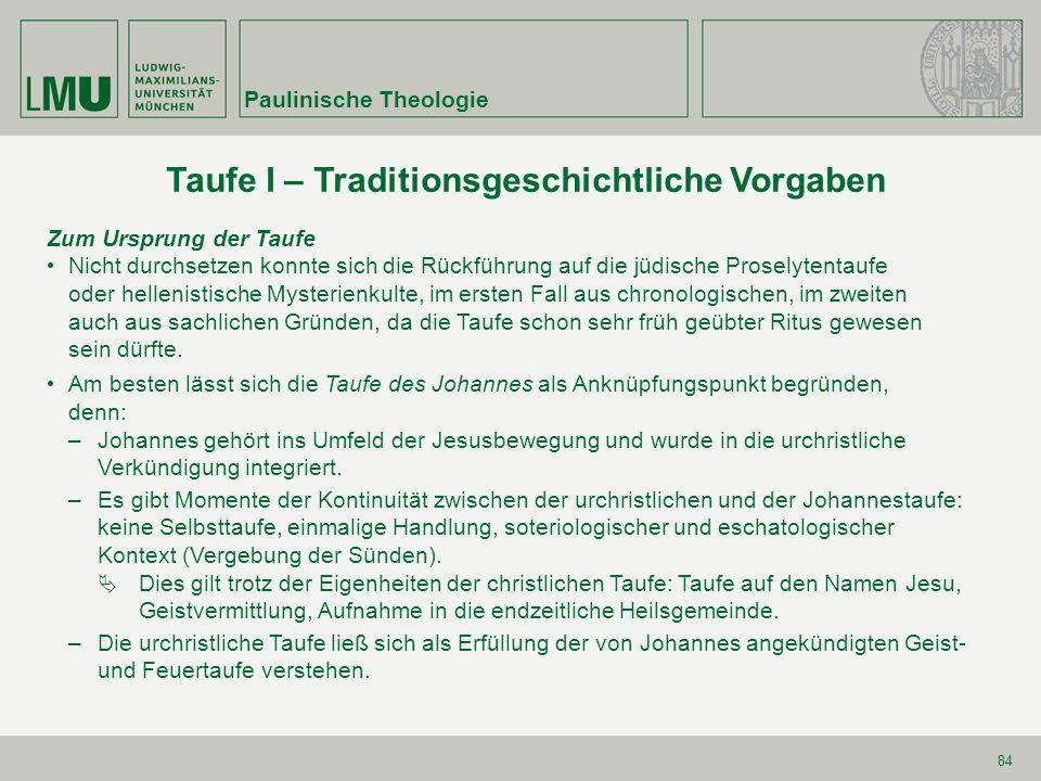 84 Taufe I – Traditionsgeschichtliche Vorgaben Zum Ursprung der Taufe Nicht durchsetzen konnte sich die Rückführung auf die jüdische Proselytentaufe o