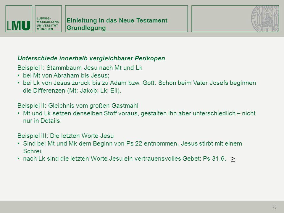 Einleitung in das Neue Testament Grundlegung 78 Unterschiede innerhalb vergleichbarer Perikopen Beispiel I: Stammbaum Jesu nach Mt und Lk bei Mt von A