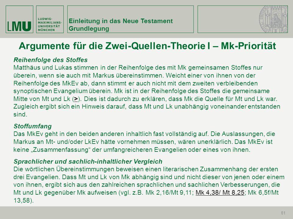 Einleitung in das Neue Testament Grundlegung 81 Argumente für die Zwei-Quellen-Theorie I – Mk-Priorität Reihenfolge des Stoffes Matthäus und Lukas sti
