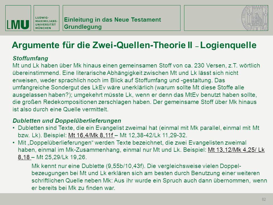Einleitung in das Neue Testament Grundlegung 82 Argumente für die Zwei-Quellen-Theorie II – Logienquelle Stoffumfang Mt und Lk haben über Mk hinaus ei