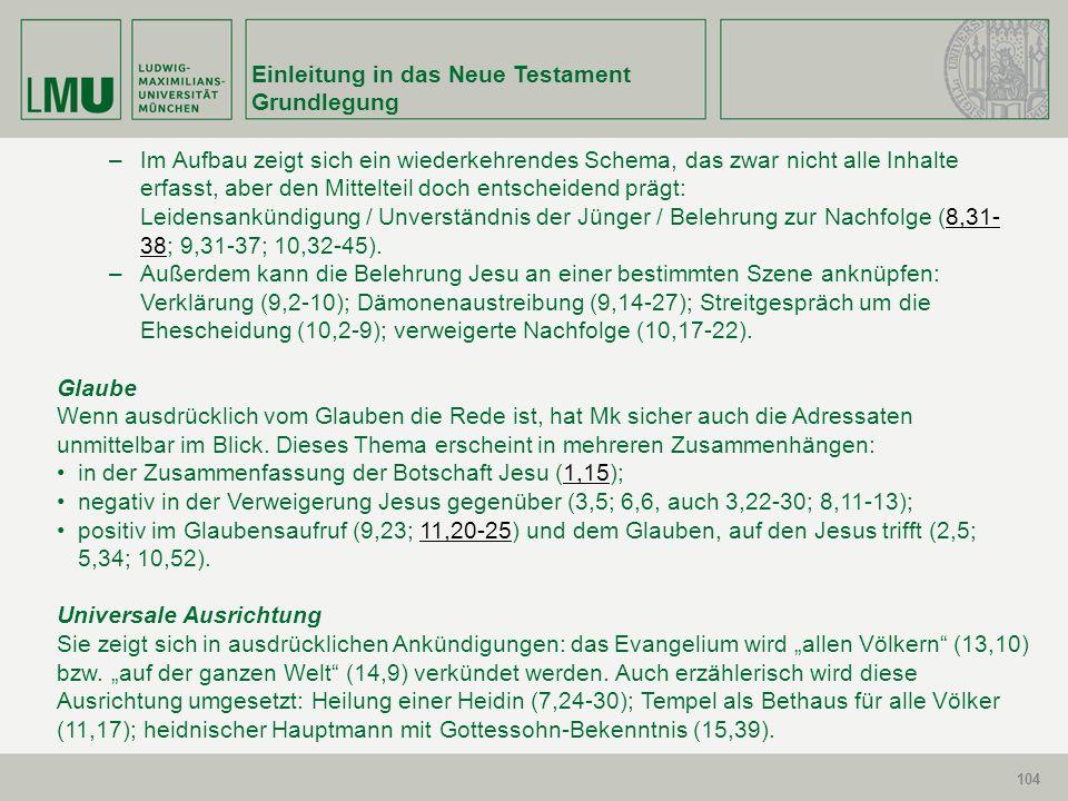 104 Einleitung in das Neue Testament Grundlegung 104 –Im Aufbau zeigt sich ein wiederkehrendes Schema, das zwar nicht alle Inhalte erfasst, aber den M