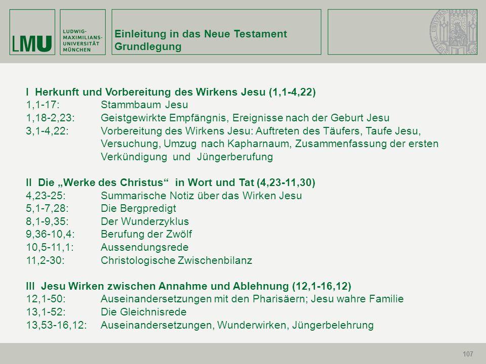 107 Einleitung in das Neue Testament Grundlegung 107 I Herkunft und Vorbereitung des Wirkens Jesu (1,1-4,22) 1,1-17:Stammbaum Jesu 1,18-2,23:Geistgewi