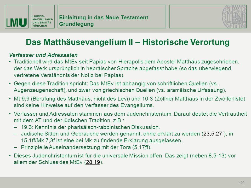 109 Einleitung in das Neue Testament Grundlegung 109 Das Matthäusevangelium II – Historische Verortung Verfasser und Adressaten Traditionell wird das