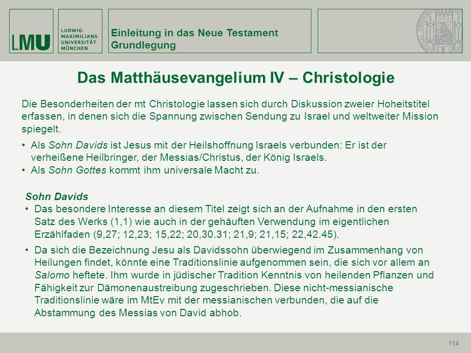114 Einleitung in das Neue Testament Grundlegung 114 Das Matthäusevangelium IV – Christologie Die Besonderheiten der mt Christologie lassen sich durch