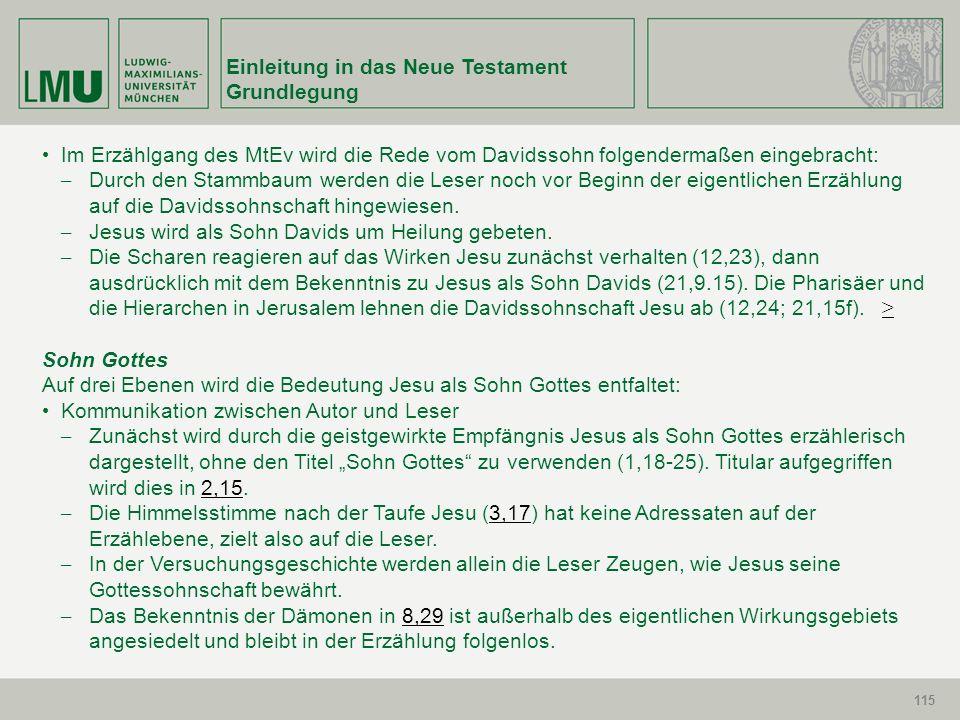 115 Einleitung in das Neue Testament Grundlegung 115 Im Erzählgang des MtEv wird die Rede vom Davidssohn folgendermaßen eingebracht: – Durch den Stamm