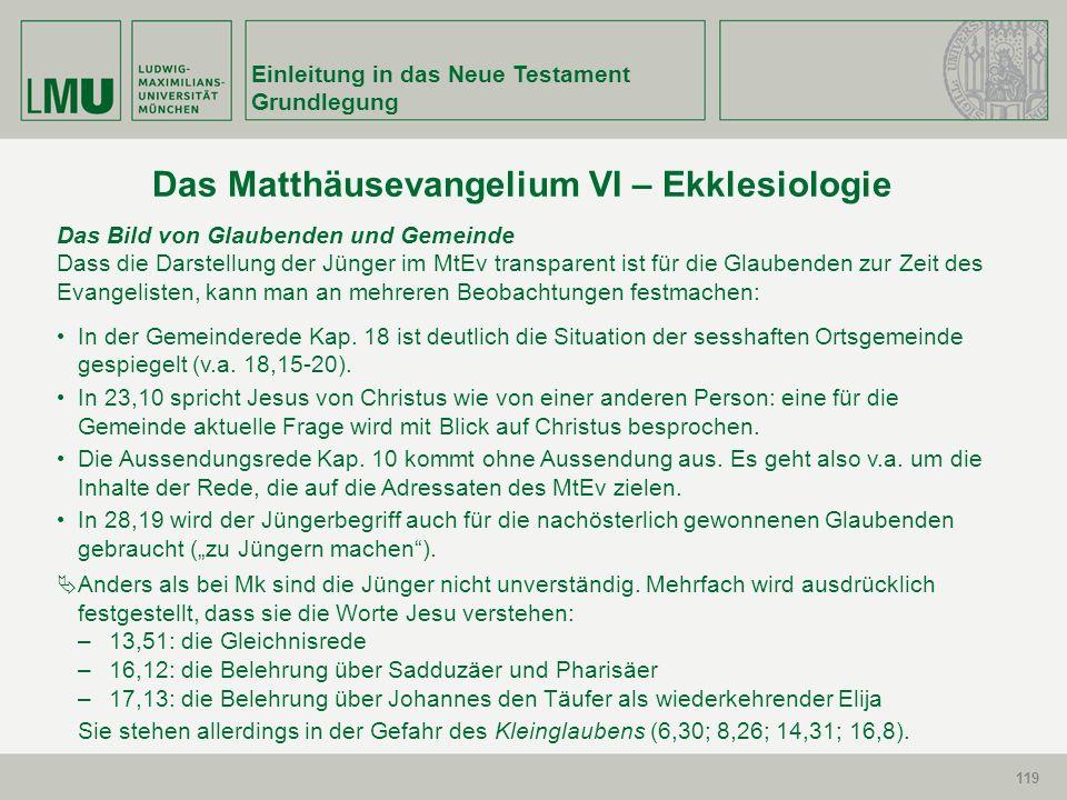 119 Einleitung in das Neue Testament Grundlegung 119 Das Matthäusevangelium VI – Ekklesiologie Das Bild von Glaubenden und Gemeinde Dass die Darstellu