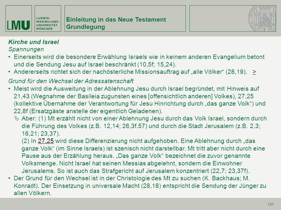 120 Einleitung in das Neue Testament Grundlegung 120 Kirche und Israel Spannungen Einerseits wird die besondere Erwählung Israels wie in keinem andere