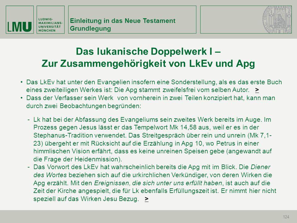 Einleitung in das Neue Testament Grundlegung 124 Das LkEv hat unter den Evangelien insofern eine Sonderstellung, als es das erste Buch eines zweiteili