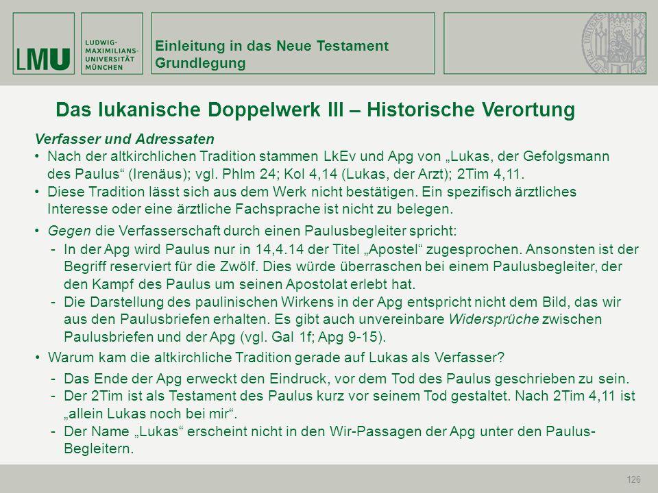 Einleitung in das Neue Testament Grundlegung 126 Das lukanische Doppelwerk III – Historische Verortung Verfasser und Adressaten Nach der altkirchliche