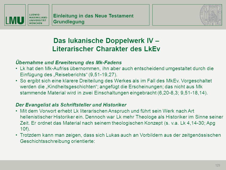 Einleitung in das Neue Testament Grundlegung 129 Das lukanische Doppelwerk IV – Literarischer Charakter des LkEv Übernahme und Erweiterung des Mk-Fade