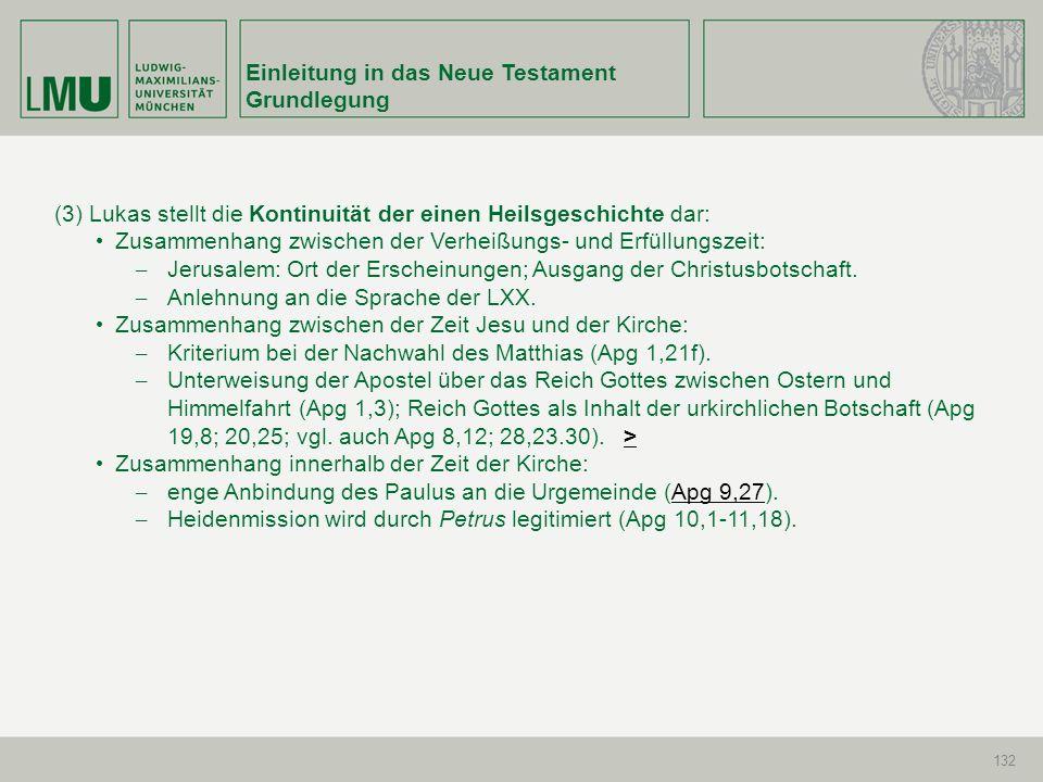 Einleitung in das Neue Testament Grundlegung 132 (3) Lukas stellt die Kontinuität der einen Heilsgeschichte dar: Zusammenhang zwischen der Verheißungs