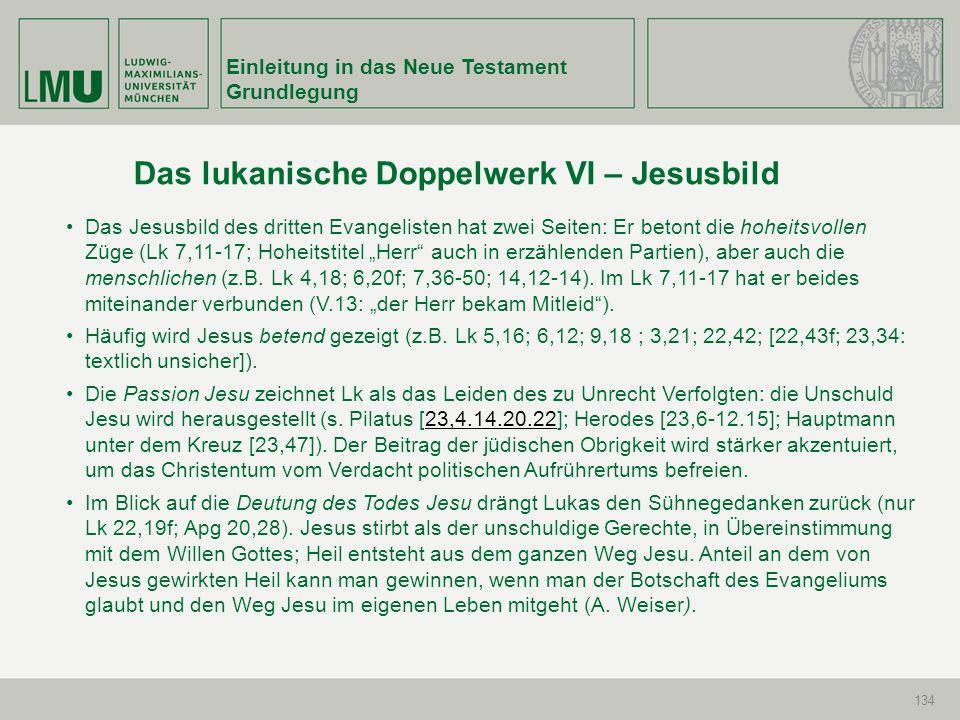 Einleitung in das Neue Testament Grundlegung 134 Das Jesusbild des dritten Evangelisten hat zwei Seiten: Er betont die hoheitsvollen Züge (Lk 7,11-17;