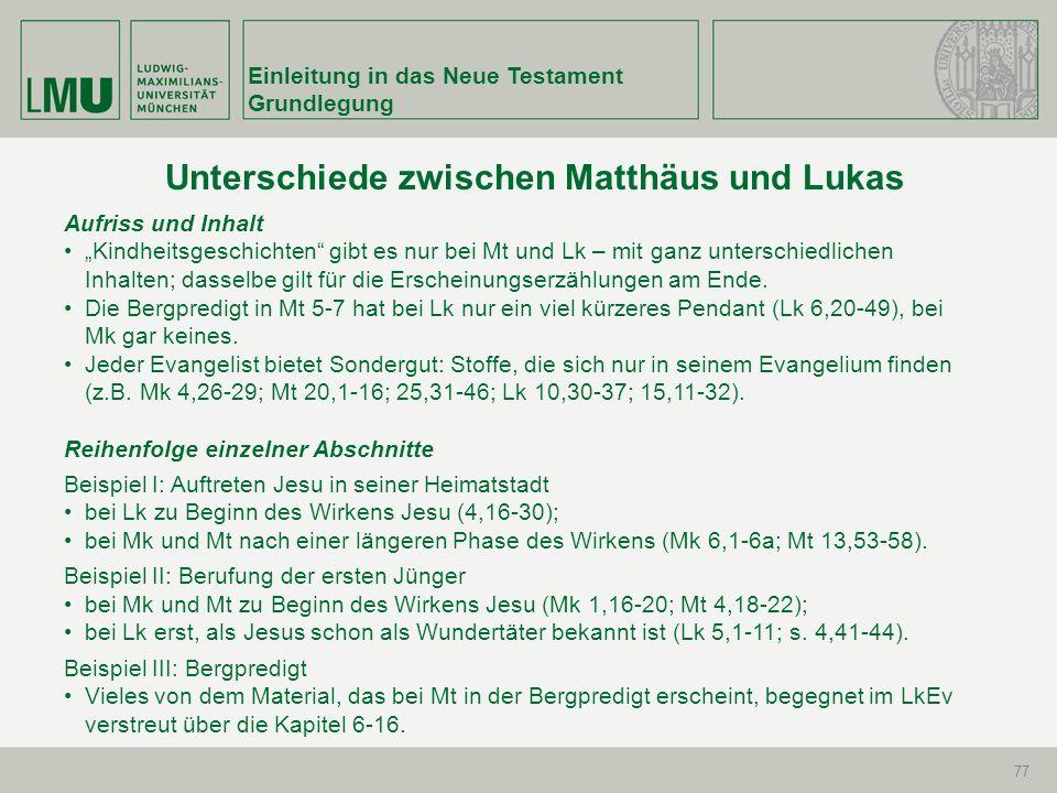 Einleitung in das Neue Testament Grundlegung 78 Unterschiede innerhalb vergleichbarer Perikopen Beispiel I: Stammbaum Jesu nach Mt und Lk bei Mt von Abraham bis Jesus; bei Lk von Jesus zurück bis zu Adam bzw.