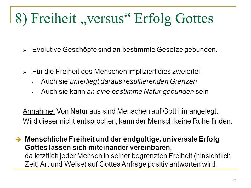 12 8) Freiheit versus Erfolg Gottes Evolutive Geschöpfe sind an bestimmte Gesetze gebunden. Für die Freiheit des Menschen impliziert dies zweierlei: A