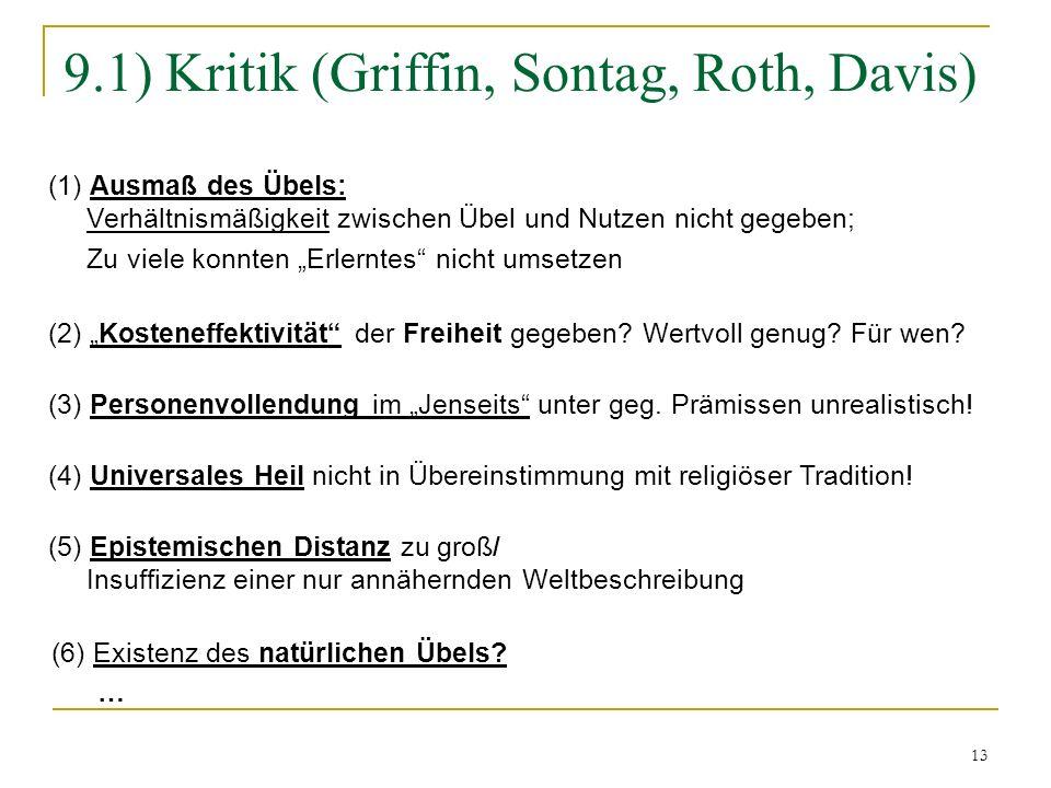 13 9.1) Kritik (Griffin, Sontag, Roth, Davis) (2) Kosteneffektivität der Freiheit gegeben? Wertvoll genug? Für wen? (1) Ausmaß des Übels: Verhältnismä