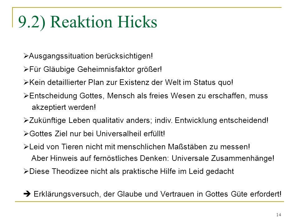 14 9.2) Reaktion Hicks Ausgangssituation berücksichtigen! Für Gläubige Geheimnisfaktor größer! Kein detaillierter Plan zur Existenz der Welt im Status