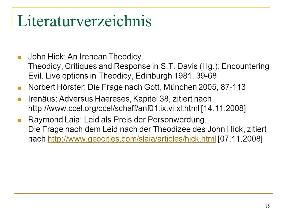 15 Literaturverzeichnis John Hick: An Irenean Theodicy. Theodicy, Critiques and Response in S.T. Davis (Hg.); Encountering Evil. Live options in Theod