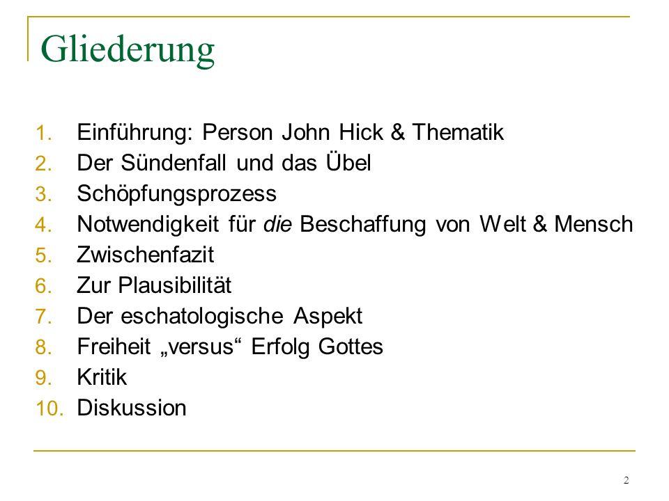 2 Gliederung 1. Einführung: Person John Hick & Thematik 2. Der Sündenfall und das Übel 3. Schöpfungsprozess 4. Notwendigkeit für die Beschaffung von W