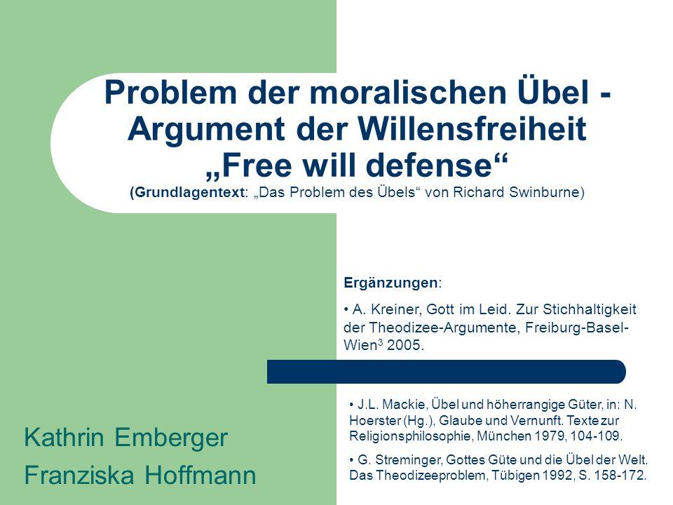 Problem der moralischen Übel - Argument der Willensfreiheit Free will defense (Grundlagentext: Das Problem des Übels von Richard Swinburne) Kathrin Em