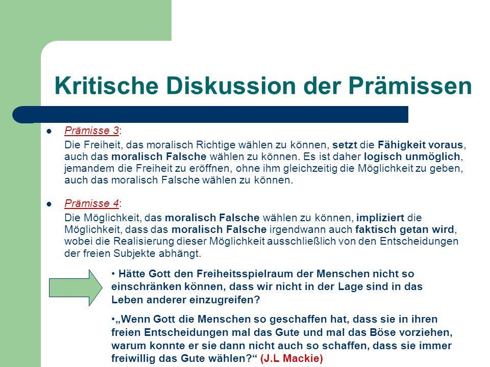 Kritische Diskussion der Prämissen Prämisse 3: Die Freiheit, das moralisch Richtige wählen zu können, setzt die Fähigkeit voraus, auch das moralisch F