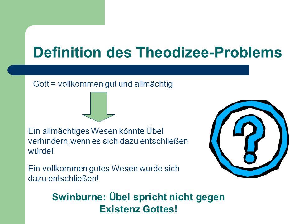 Definition des Theodizee-Problems Gott = vollkommen gut und allmächtig Ein allmächtiges Wesen könnte Übel verhindern,wenn es sich dazu entschließen wü