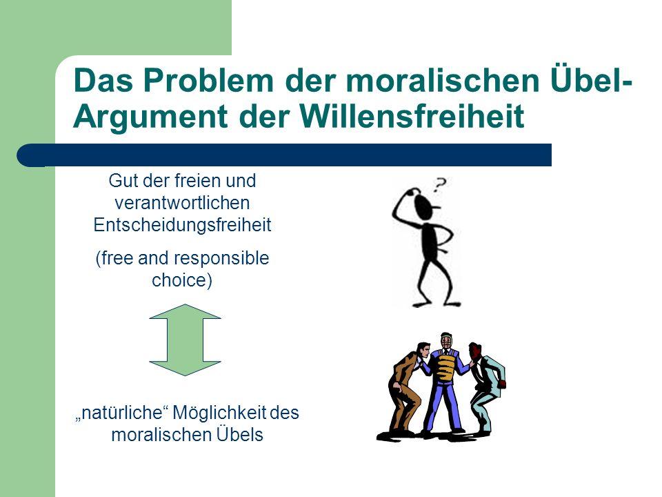 Das Problem der moralischen Übel- Argument der Willensfreiheit natürliche Möglichkeit des moralischen Übels Gut der freien und verantwortlichen Entsch