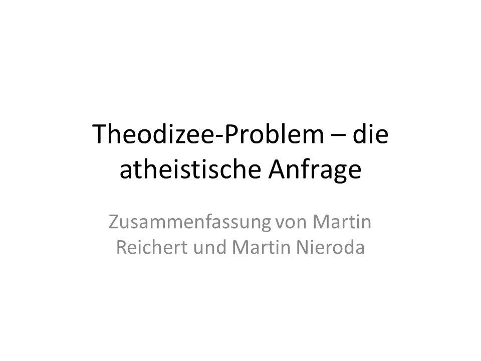 Theodizee-Problem – die atheistische Anfrage Zusammenfassung von Martin Reichert und Martin Nieroda