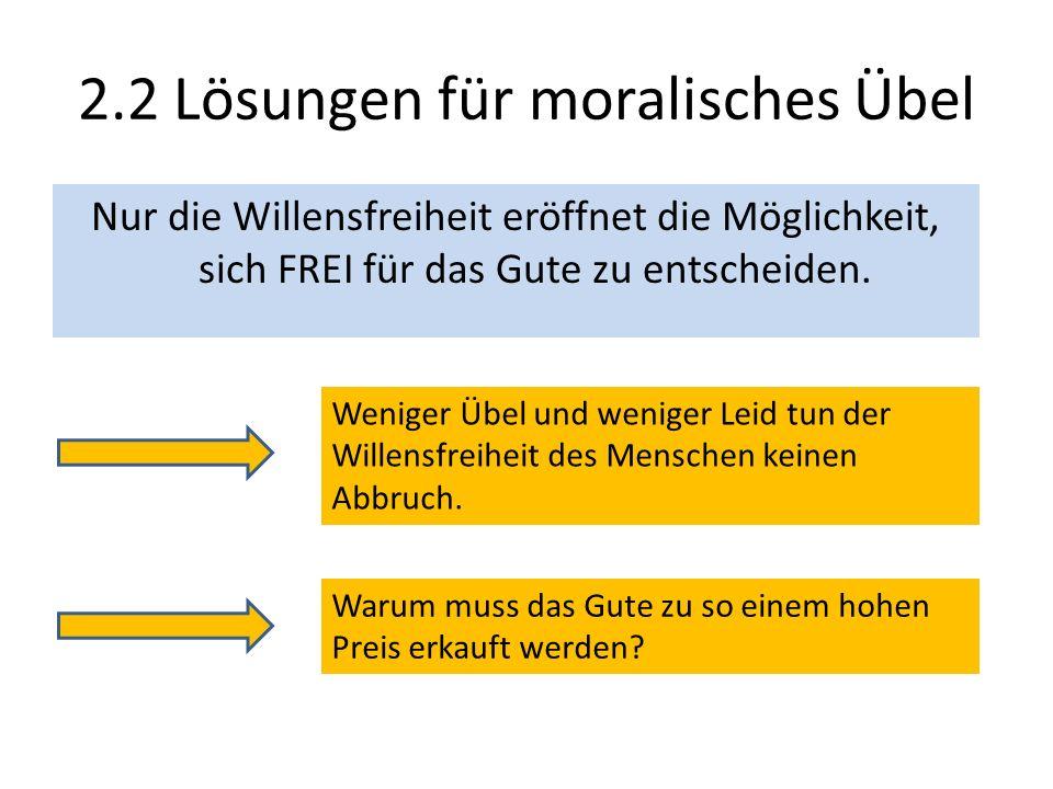 2.2 Lösungen für moralisches Übel Nur die Willensfreiheit eröffnet die Möglichkeit, sich FREI für das Gute zu entscheiden. Weniger Übel und weniger Le
