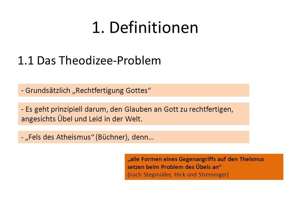 1. Definitionen 1.1 Das Theodizee-Problem - Grundsätzlich Rechtfertigung Gottes - Es geht prinzipiell darum, den Glauben an Gott zu rechtfertigen, ang