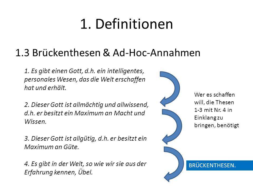 1. Definitionen 1.3 Brückenthesen & Ad-Hoc-Annahmen 1. Es gibt einen Gott, d.h. ein intelligentes, personales Wesen, das die Welt erschaffen hat und e