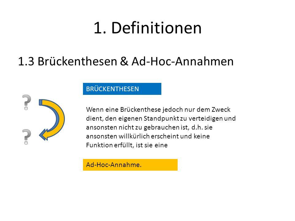1. Definitionen 1.3 Brückenthesen & Ad-Hoc-Annahmen BRÜCKENTHESEN Wenn eine Brückenthese jedoch nur dem Zweck dient, den eigenen Standpunkt zu verteid