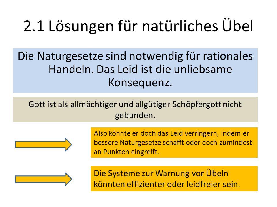 2.1 Lösungen für natürliches Übel Die Naturgesetze sind notwendig für rationales Handeln. Das Leid ist die unliebsame Konsequenz. Gott ist als allmäch