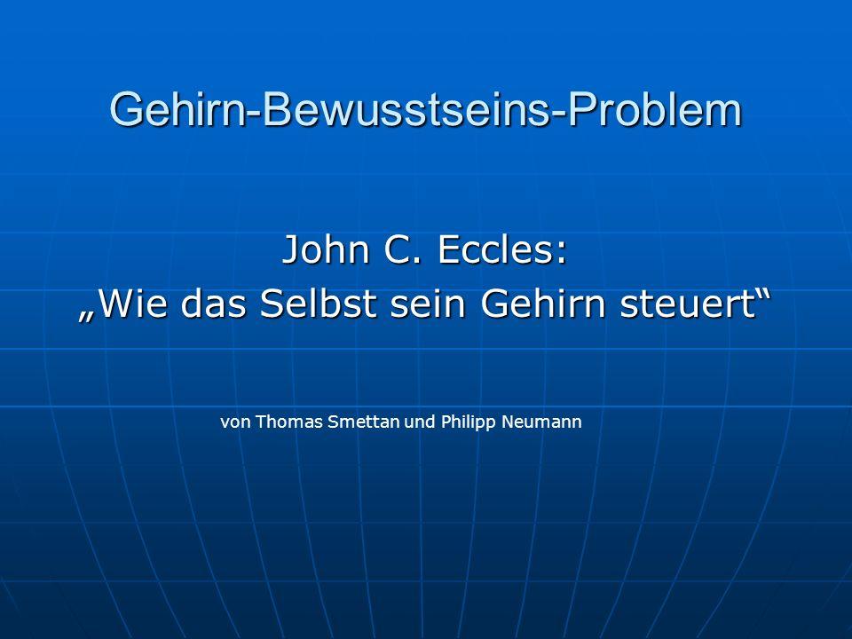 Gehirn-Bewusstseins-Problem John C. Eccles: Wie das Selbst sein Gehirn steuert von Thomas Smettan und Philipp Neumann