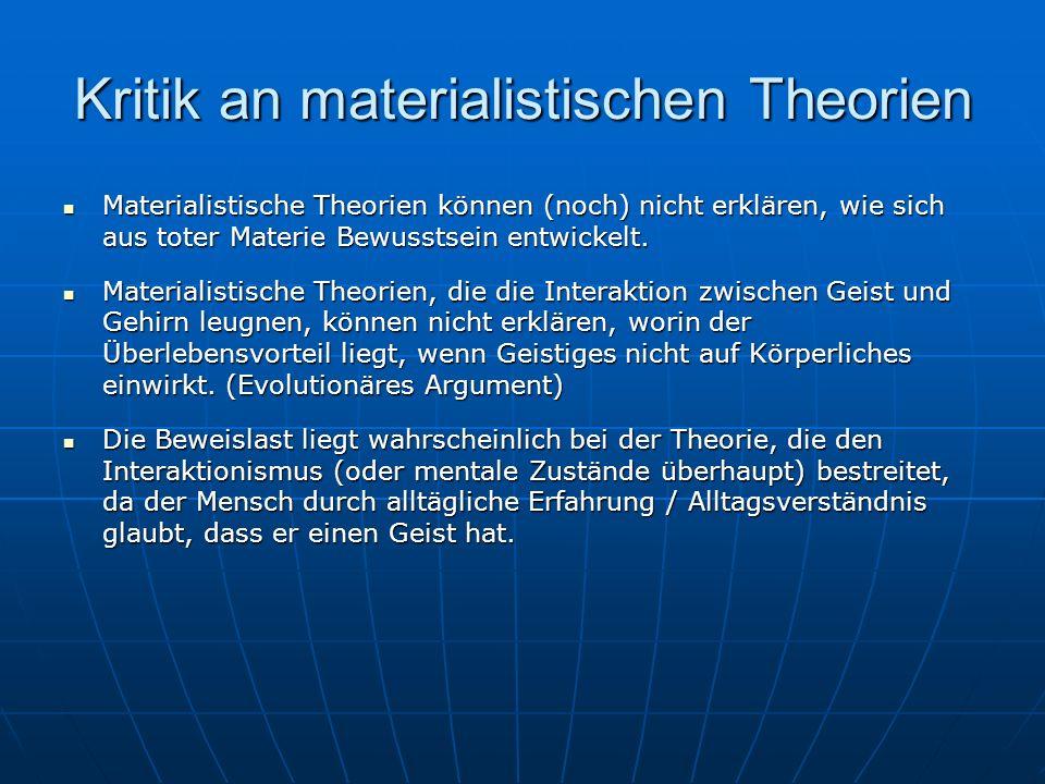 Kritik an materialistischen Theorien Materialistische Theorien können (noch) nicht erklären, wie sich aus toter Materie Bewusstsein entwickelt. Materi