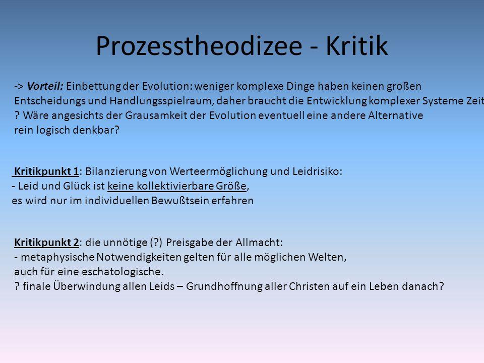 Prozesstheodizee - Kritik -> Vorteil: Einbettung der Evolution: weniger komplexe Dinge haben keinen großen Entscheidungs und Handlungsspielraum, daher