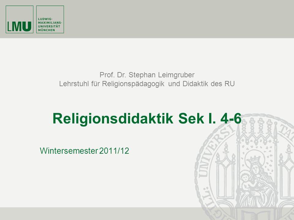 Prof. Dr. Stephan Leimgruber Lehrstuhl für Religionspädagogik und Didaktik des RU Religionsdidaktik Sek I. 4-6 Wintersemester 2011/12